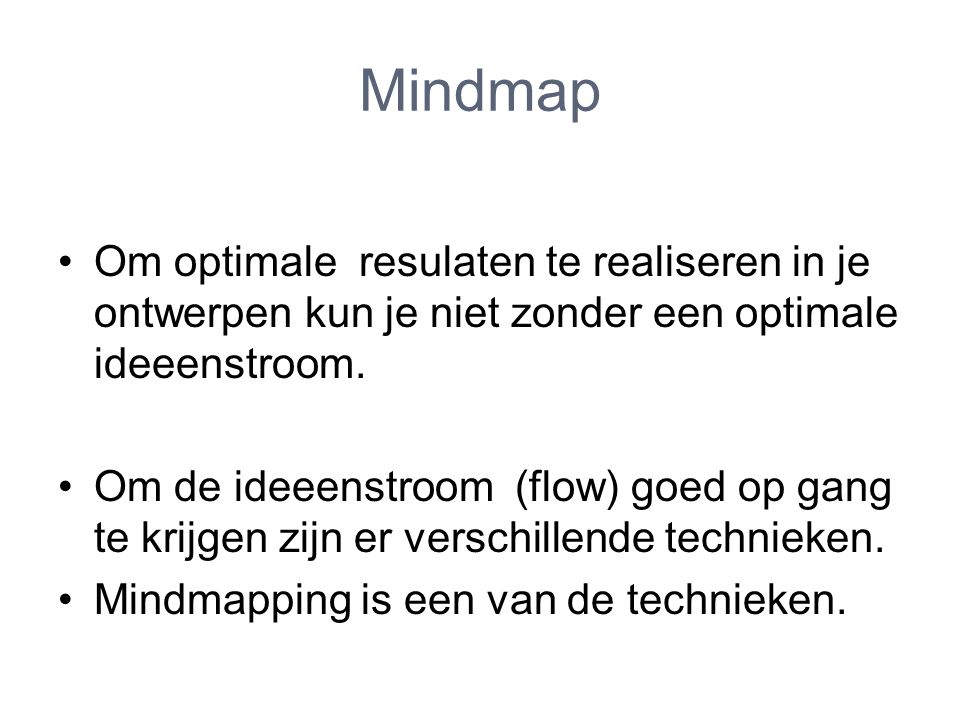 Mindmap Om optimale resulaten te realiseren in je ontwerpen kun je niet zonder een optimale ideeenstroom.