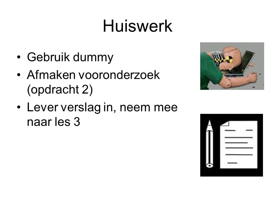 Huiswerk Gebruik dummy Afmaken vooronderzoek (opdracht 2) Lever verslag in, neem mee naar les 3