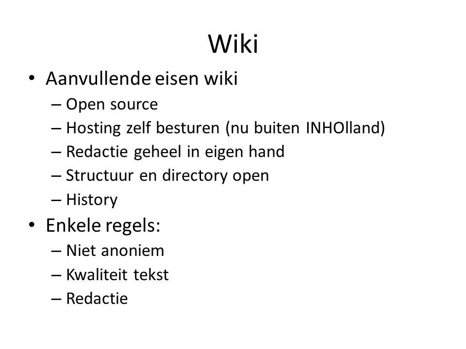Wiki Aanvullende eisen wiki – Open source – Hosting zelf besturen (nu buiten INHOlland) – Redactie geheel in eigen hand – Structuur en directory open – History Enkele regels: – Niet anoniem – Kwaliteit tekst – Redactie