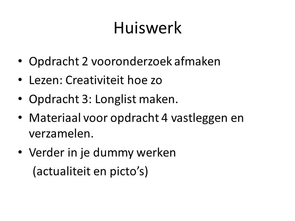 Huiswerk Opdracht 2 vooronderzoek afmaken Lezen: Creativiteit hoe zo Opdracht 3: Longlist maken. Materiaal voor opdracht 4 vastleggen en verzamelen. V