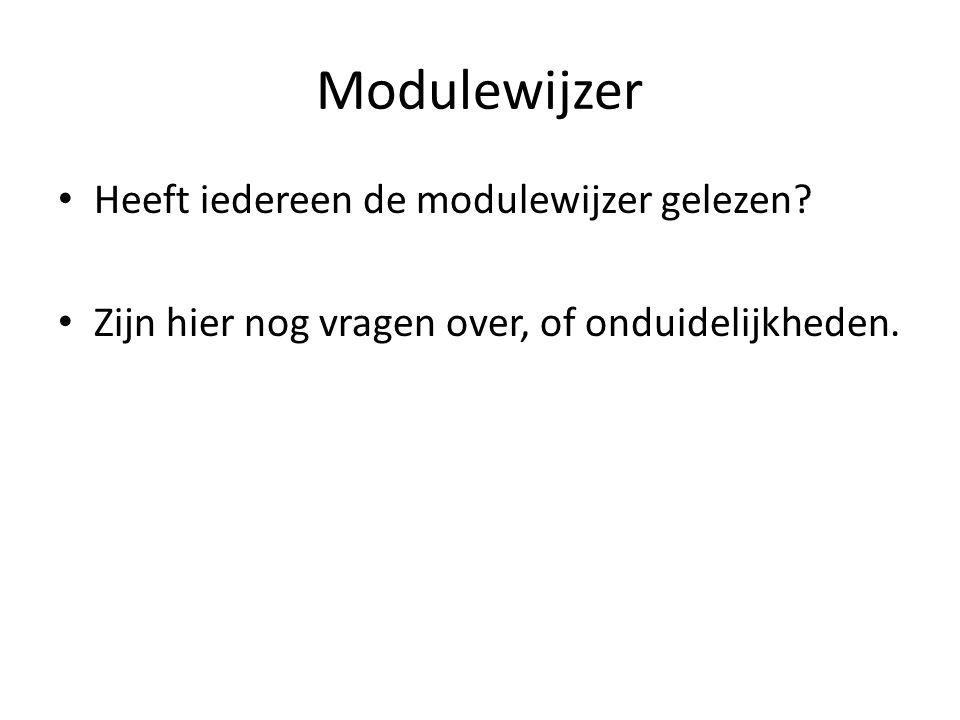 Modulewijzer Heeft iedereen de modulewijzer gelezen? Zijn hier nog vragen over, of onduidelijkheden.