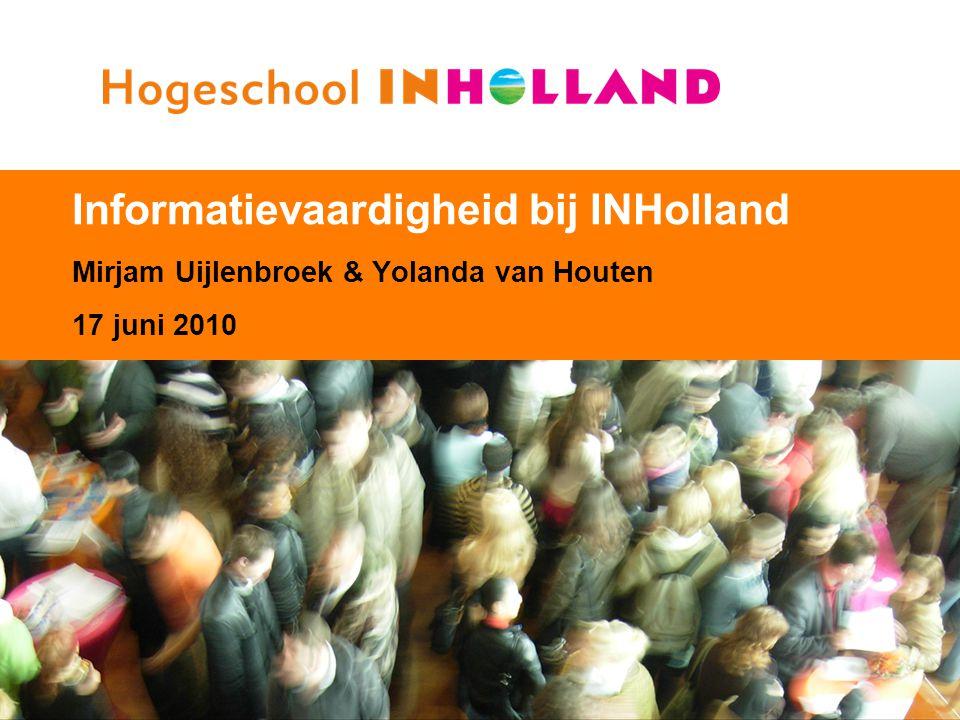 1 Informatievaardigheid bij INHolland Mirjam Uijlenbroek & Yolanda van Houten 17 juni 2010