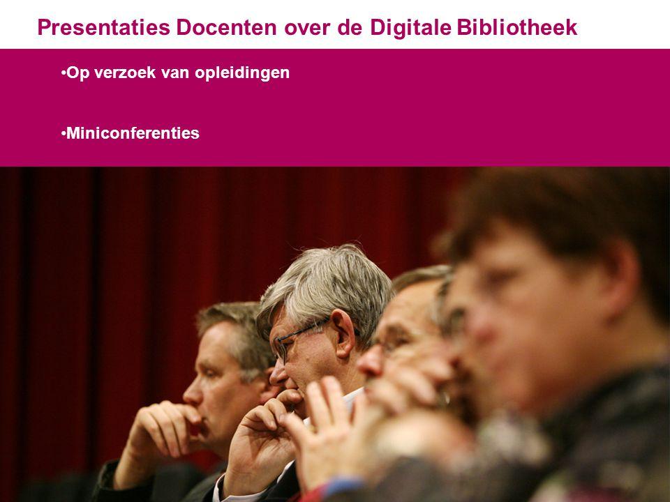Presentaties Docenten over de Digitale Bibliotheek 12 Op verzoek van opleidingen Miniconferenties