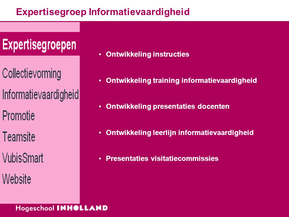 Expertisegroep Informatievaardigheid Ontwikkeling instructies Ontwikkeling training informatievaardigheid Ontwikkeling presentaties docenten Ontwikkel