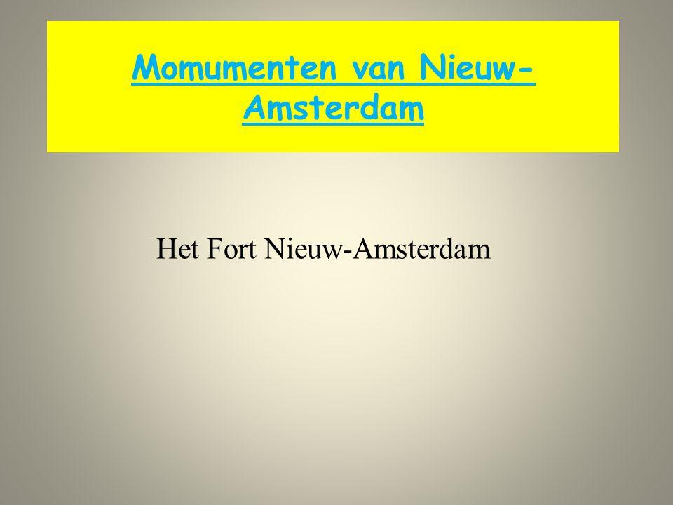 Momumenten van Nieuw- Amsterdam Het Fort Nieuw-Amsterdam