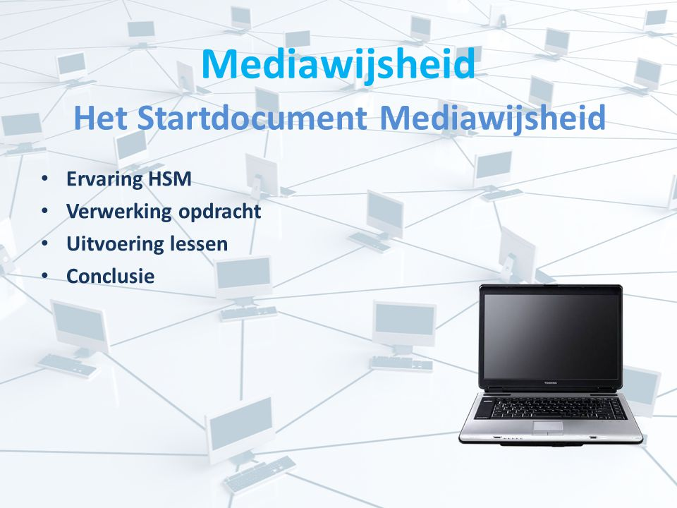 Mediawijsheid Het Startdocument Mediawijsheid Ervaring HSM Verwerking opdracht Uitvoering lessen Conclusie