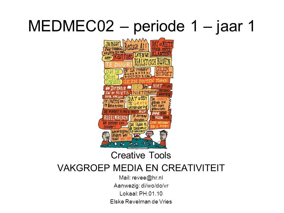 MEDMEC02 – periode 1 – jaar 1 Creative Tools VAKGROEP MEDIA EN CREATIVITEIT Mail: revee@hr.nl Aanwezig: di/wo/do/vr Lokaal: PH.01.10 Elske Revelman de