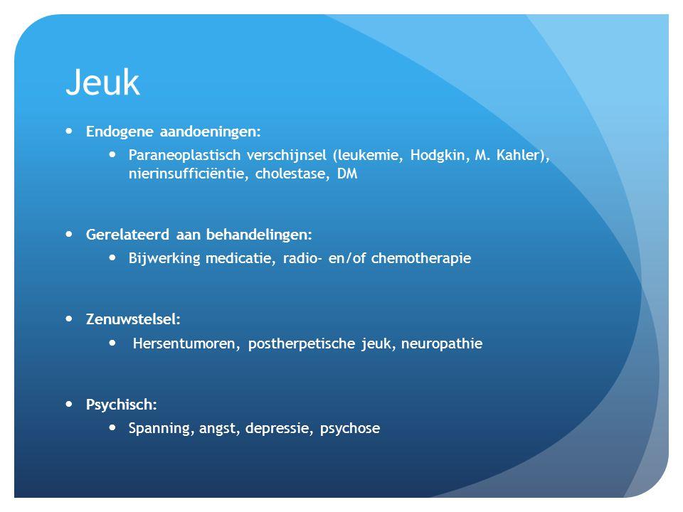 Jeuk Endogene aandoeningen: Paraneoplastisch verschijnsel (leukemie, Hodgkin, M. Kahler), nierinsufficiëntie, cholestase, DM Gerelateerd aan behandeli