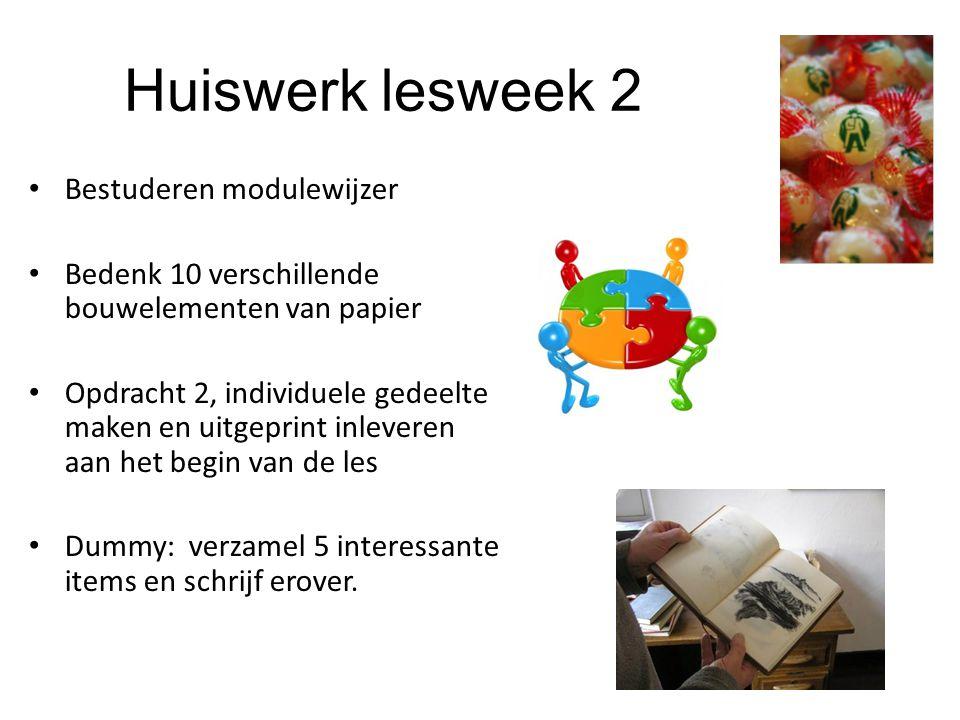 Huiswerk lesweek 2 Bestuderen modulewijzer Bedenk 10 verschillende bouwelementen van papier Opdracht 2, individuele gedeelte maken en uitgeprint inleveren aan het begin van de les Dummy: verzamel 5 interessante items en schrijf erover.