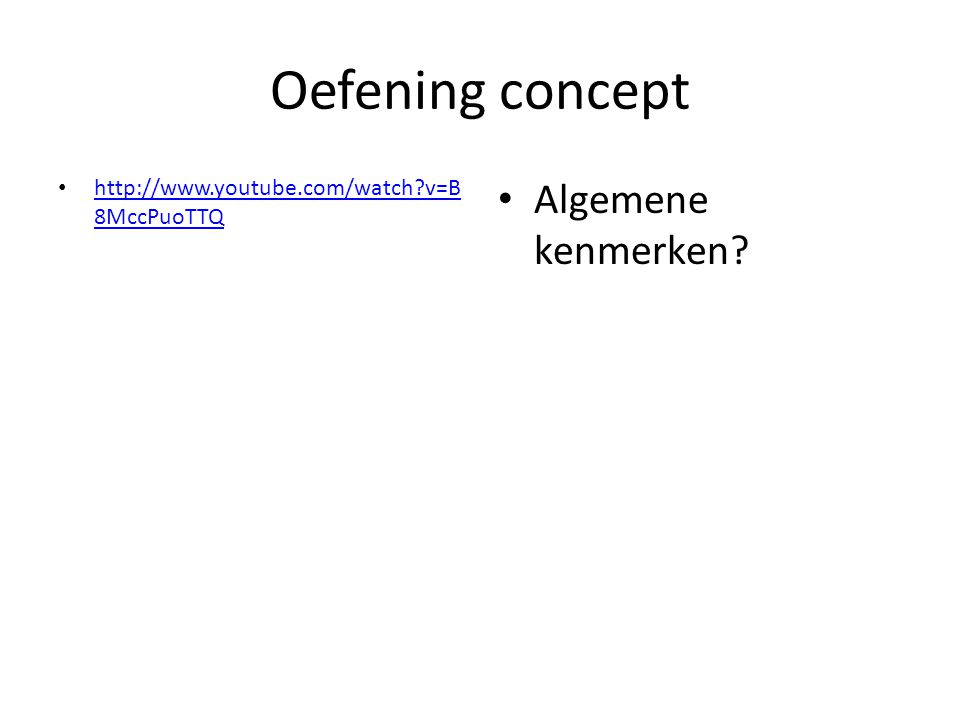 Oefening concept http://www.youtube.com/watch?v=B 8MccPuoTTQ http://www.youtube.com/watch?v=B 8MccPuoTTQ Algemene kenmerken?
