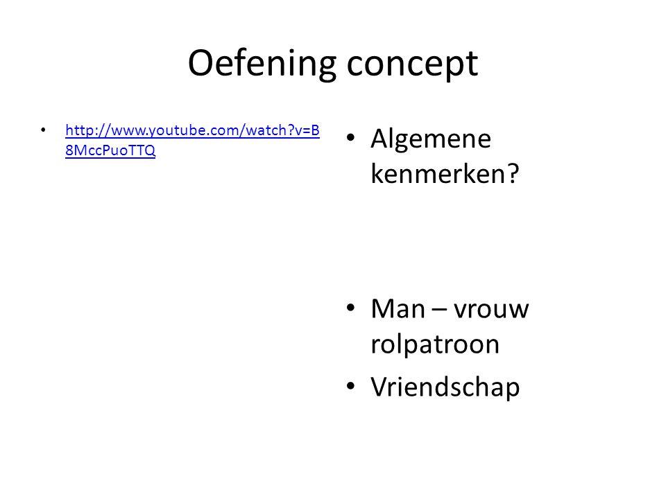 Oefening concept http://www.youtube.com/watch v=B 8MccPuoTTQ http://www.youtube.com/watch v=B 8MccPuoTTQ Algemene kenmerken.