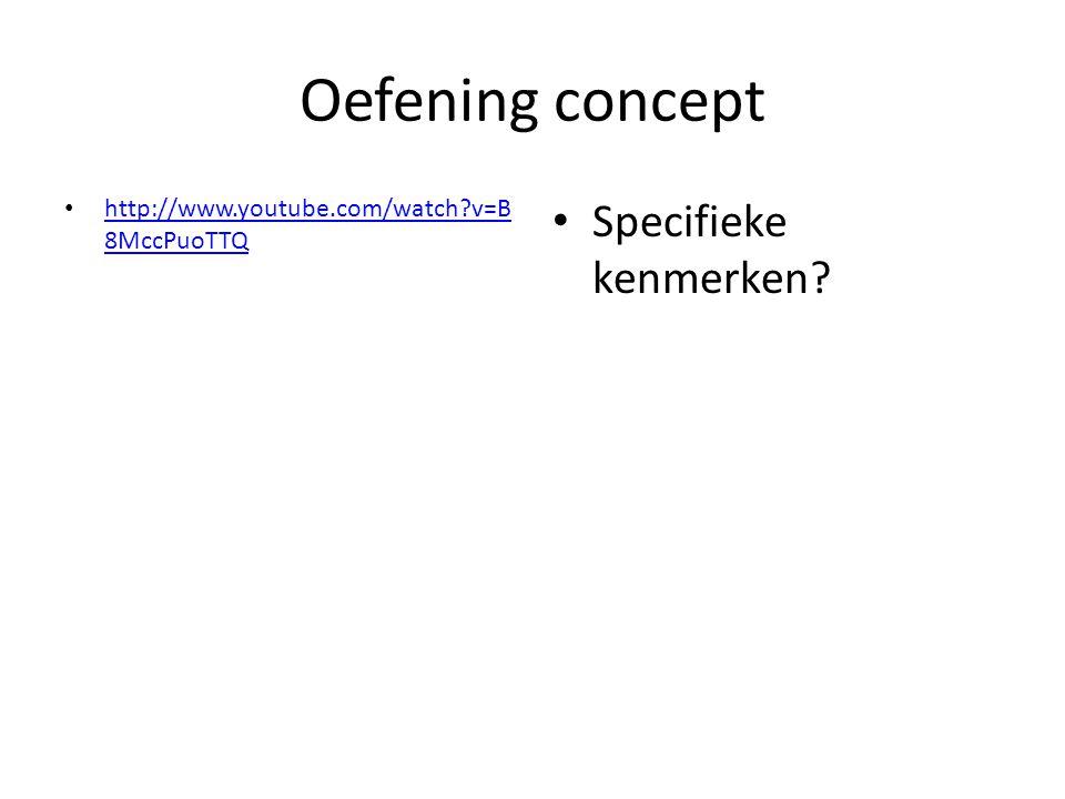 Oefening concept http://www.youtube.com/watch v=B 8MccPuoTTQ http://www.youtube.com/watch v=B 8MccPuoTTQ Specifieke kenmerken