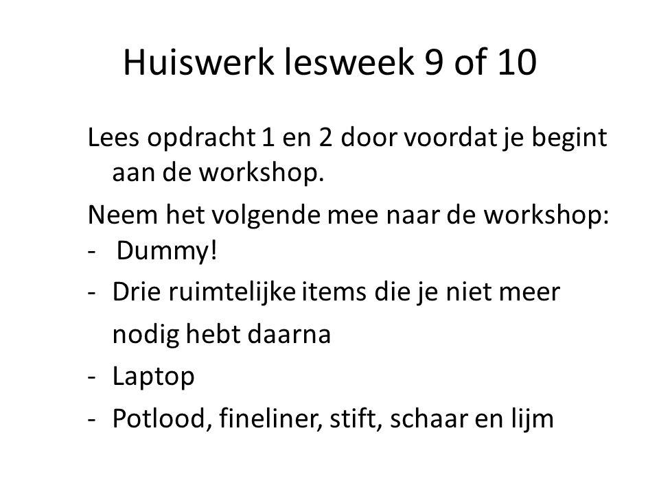 Huiswerk lesweek 9 of 10 Lees opdracht 1 en 2 door voordat je begint aan de workshop. Neem het volgende mee naar de workshop: - Dummy! -Drie ruimtelij