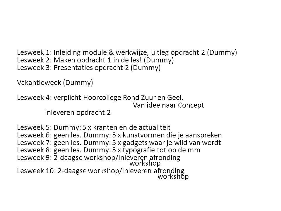 Lesweek 1: Inleiding module & werkwijze, uitleg opdracht 2 (Dummy) Lesweek 2: Maken opdracht 1 in de les! (Dummy) Lesweek 3: Presentaties opdracht 2 (