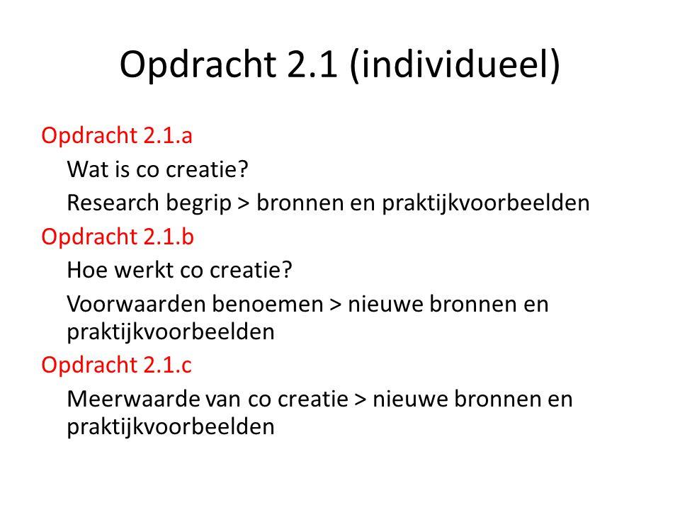 Opdracht 2.1 (individueel) Opdracht 2.1.a Wat is co creatie? Research begrip > bronnen en praktijkvoorbeelden Opdracht 2.1.b Hoe werkt co creatie? Voo