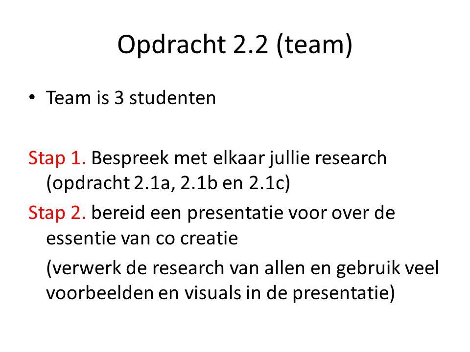 Opdracht 2.2 (team) Team is 3 studenten Stap 1. Bespreek met elkaar jullie research (opdracht 2.1a, 2.1b en 2.1c) Stap 2. bereid een presentatie voor