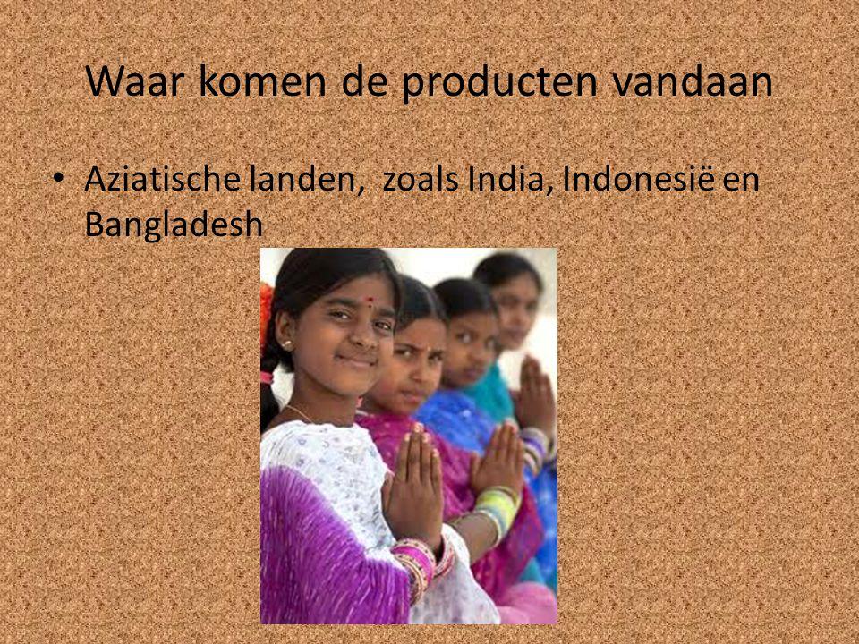 Waar komen de producten vandaan Aziatische landen, zoals India, Indonesië en Bangladesh