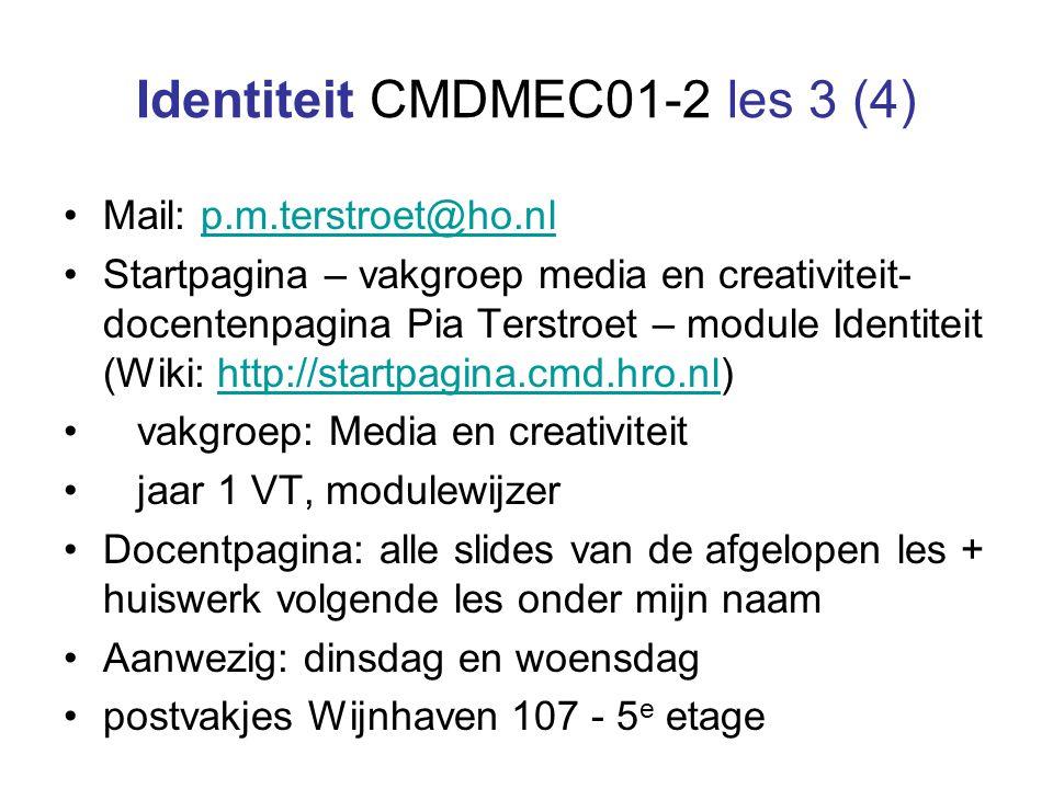 Identiteit CMDMEC01-2 les 3 (4) Mail: p.m.terstroet@ho.nlp.m.terstroet@ho.nl Startpagina – vakgroep media en creativiteit- docentenpagina Pia Terstroe