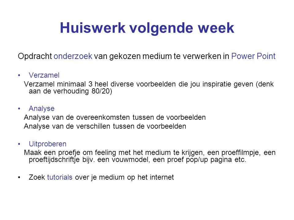 Huiswerk volgende week Opdracht onderzoek van gekozen medium te verwerken in Power Point Verzamel Verzamel minimaal 3 heel diverse voorbeelden die jou