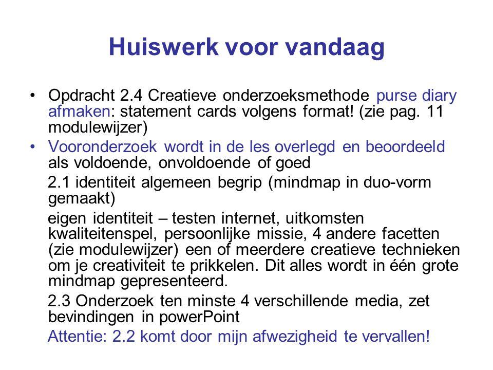 Huiswerk voor vandaag Opdracht 2.4 Creatieve onderzoeksmethode purse diary afmaken: statement cards volgens format! (zie pag. 11 modulewijzer) Voorond