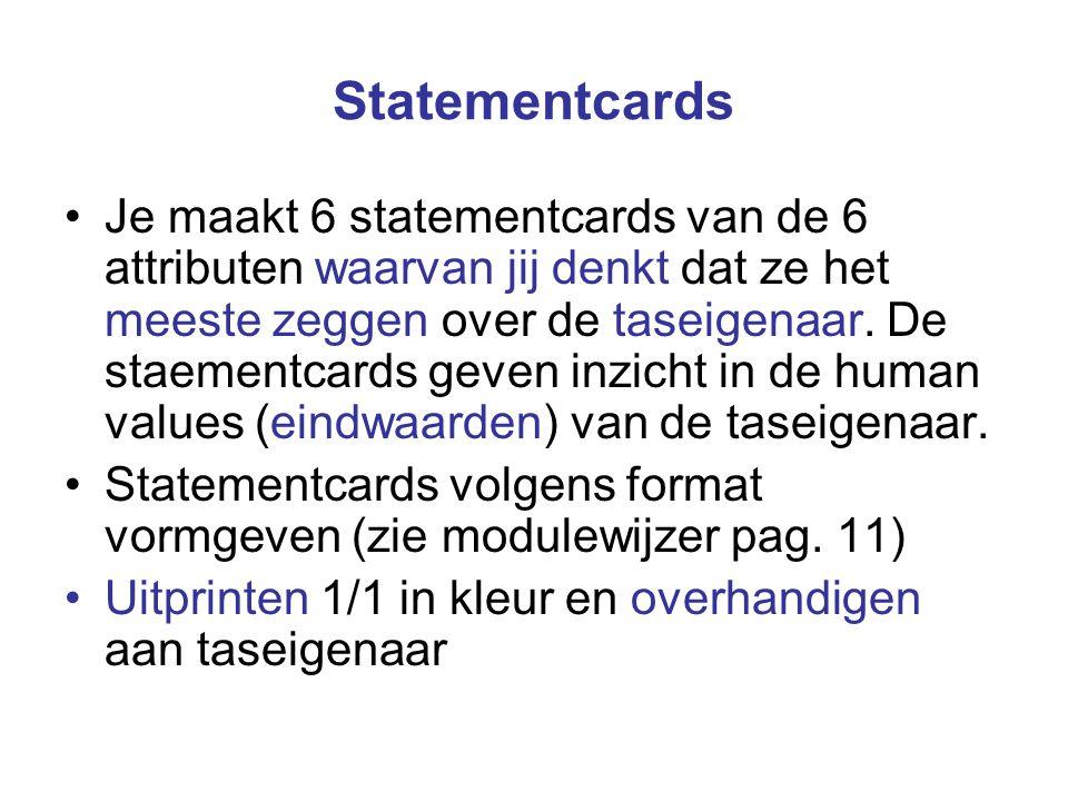 Statementcards Je maakt 6 statementcards van de 6 attributen waarvan jij denkt dat ze het meeste zeggen over de taseigenaar. De staementcards geven in