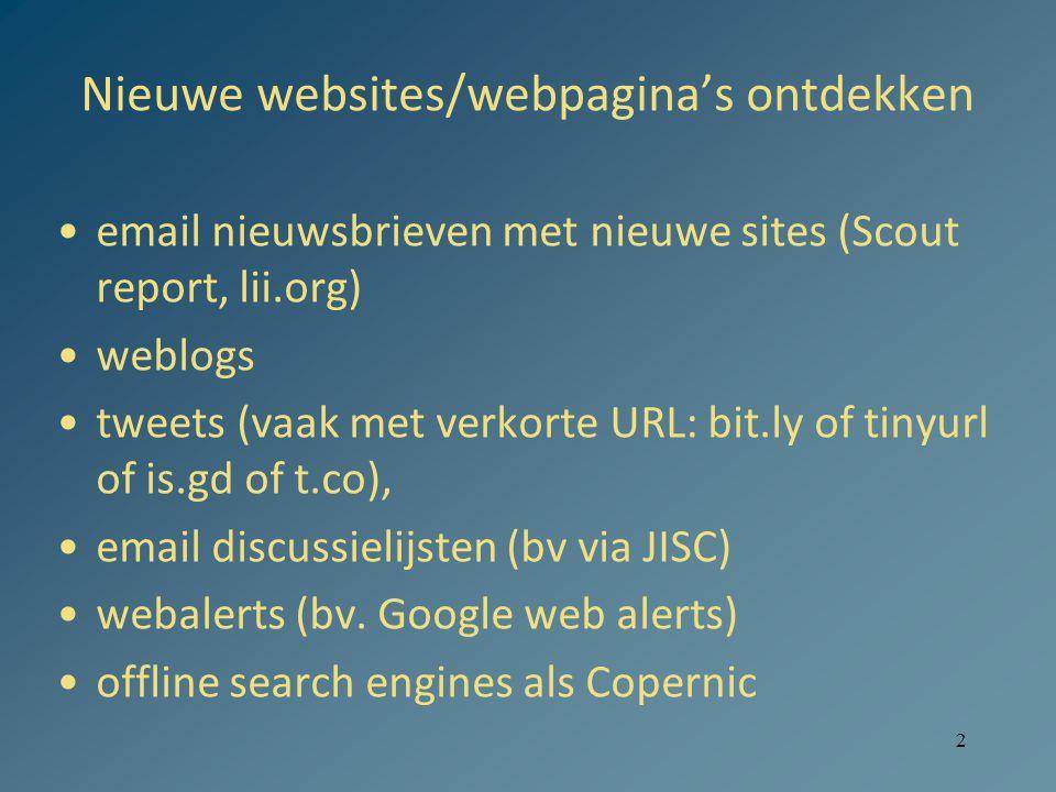 2 Nieuwe websites/webpagina's ontdekken email nieuwsbrieven met nieuwe sites (Scout report, lii.org) weblogs tweets (vaak met verkorte URL: bit.ly of tinyurl of is.gd of t.co), email discussielijsten (bv via JISC) webalerts (bv.