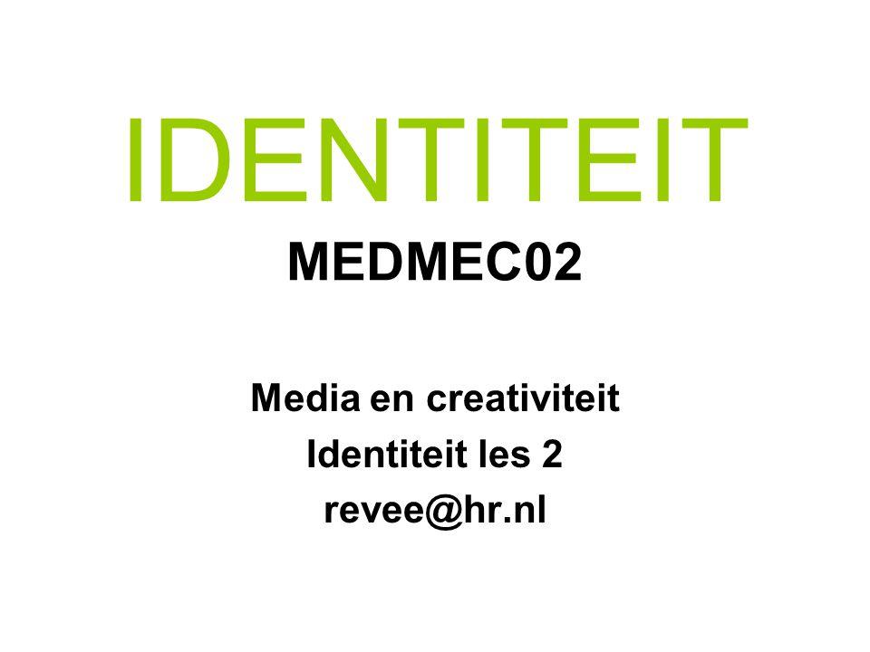 IDENTITEIT MEDMEC02 Media en creativiteit Identiteit les 2 revee@hr.nl