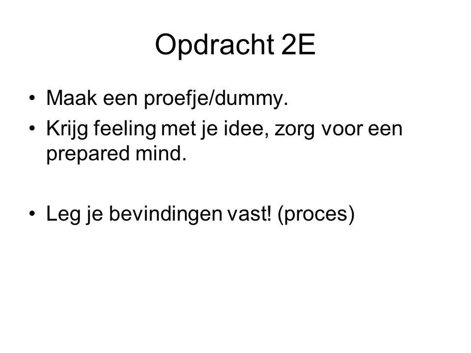 Opdracht 2E Maak een proefje/dummy. Krijg feeling met je idee, zorg voor een prepared mind. Leg je bevindingen vast! (proces)