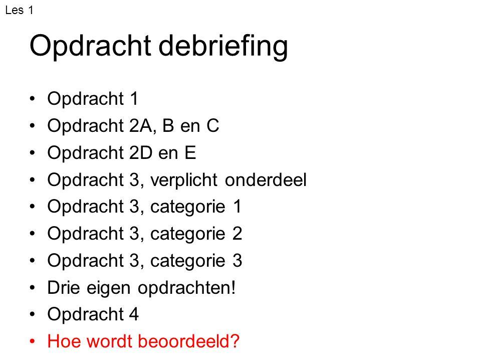 Opdracht debriefing Opdracht 1 Opdracht 2A, B en C Opdracht 2D en E Opdracht 3, verplicht onderdeel Opdracht 3, categorie 1 Opdracht 3, categorie 2 Op
