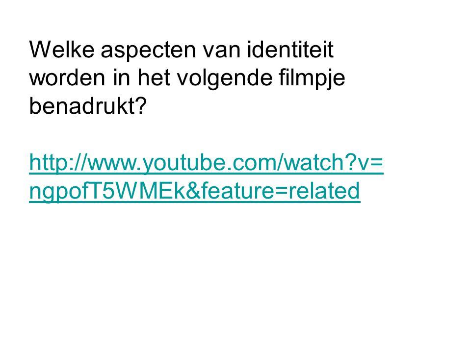Welke aspecten van identiteit worden in het volgende filmpje benadrukt? http://www.youtube.com/watch?v= ngpofT5WMEk&feature=related
