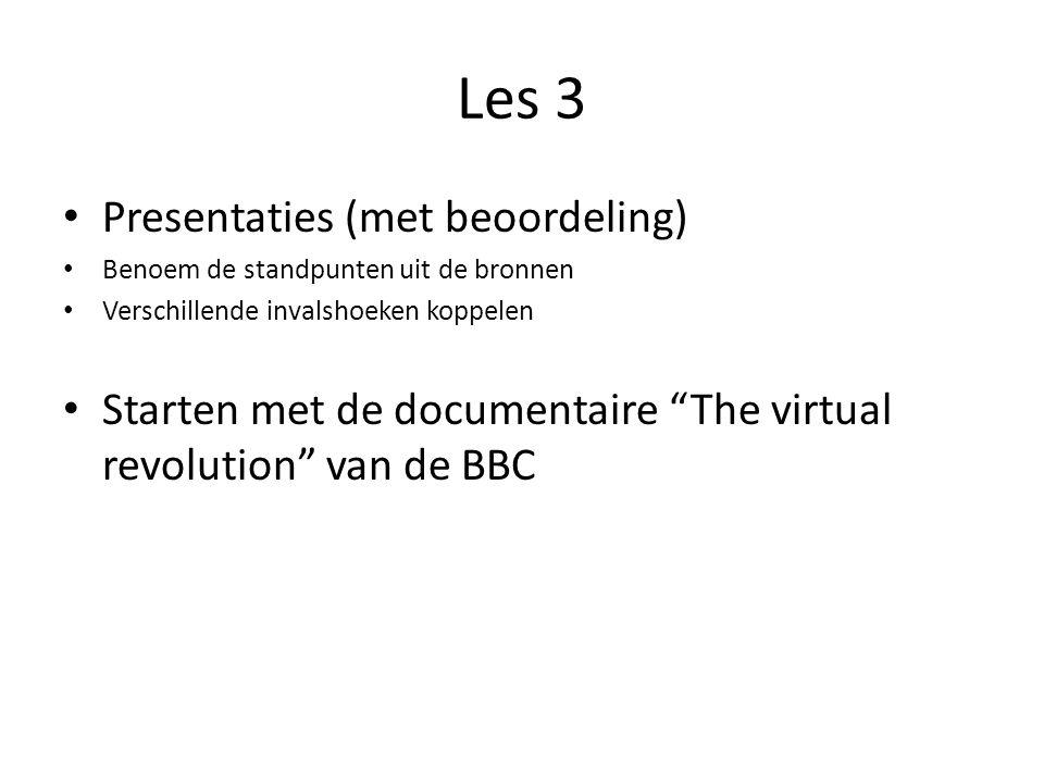 Les 3 Presentaties (met beoordeling) Benoem de standpunten uit de bronnen Verschillende invalshoeken koppelen Starten met de documentaire The virtual revolution van de BBC