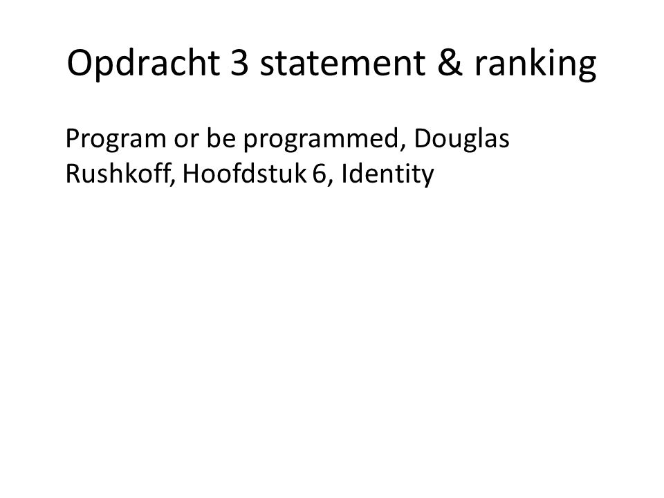 Opdracht 3 statement & ranking Program or be programmed, Douglas Rushkoff, Hoofdstuk 6, Identity
