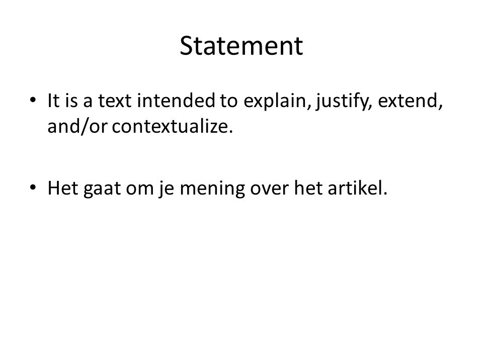 Statement It is a text intended to explain, justify, extend, and/or contextualize. Het gaat om je mening over het artikel.