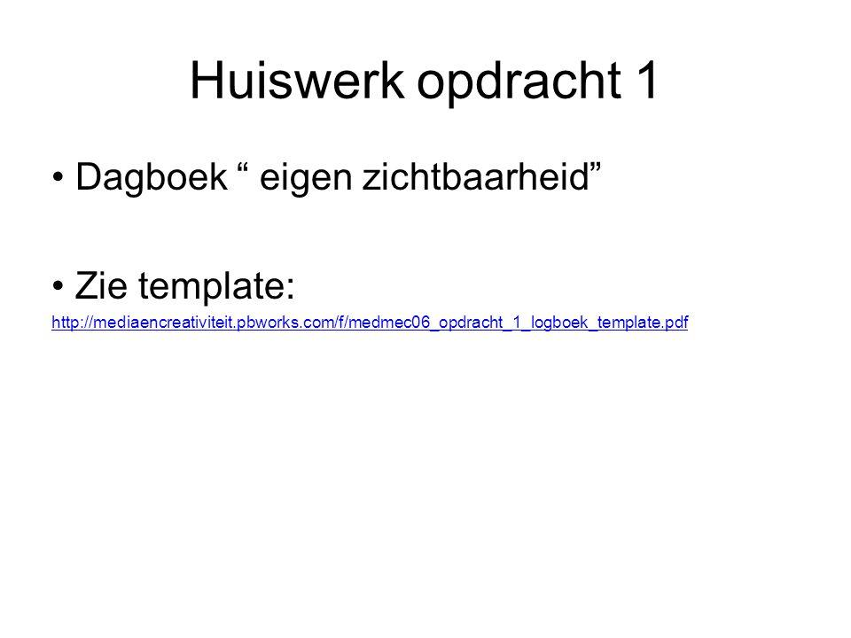 Huiswerk opdracht 1 Dagboek eigen zichtbaarheid Zie template: http://mediaencreativiteit.pbworks.com/f/medmec06_opdracht_1_logboek_template.pdf