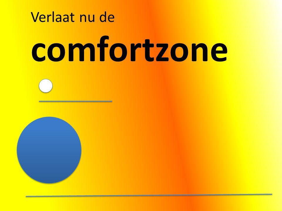 Verlaat nu de comfortzone