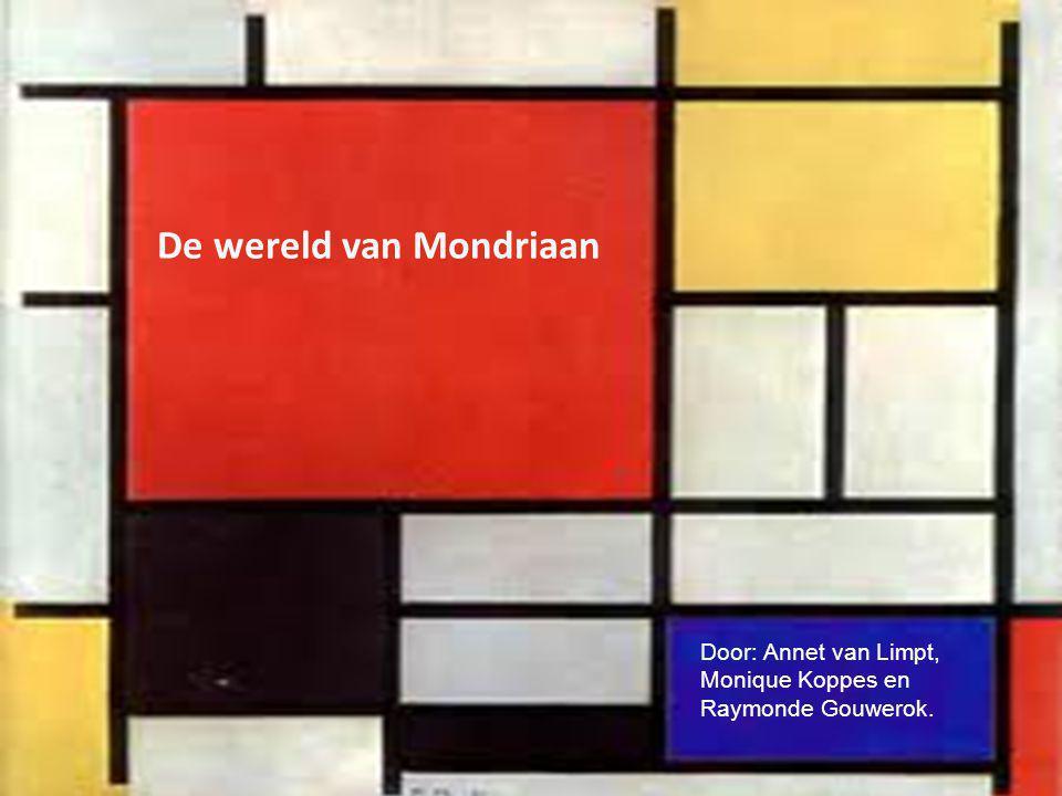 De wereld van Mondriaan Door: Annet van Limpt, Monique Koppes en Raymonde Gouwerok.