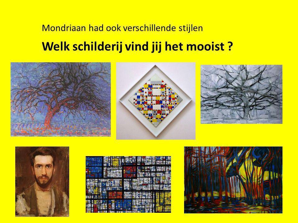 Welk schilderij vind jij het mooist ? Mondriaan had ook verschillende stijlen