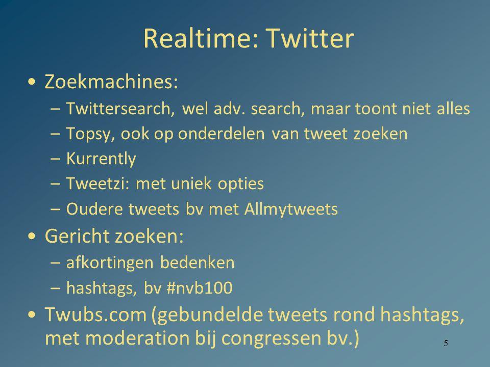 5 Realtime: Twitter Zoekmachines: –Twittersearch, wel adv. search, maar toont niet alles –Topsy, ook op onderdelen van tweet zoeken –Kurrently –Tweetz