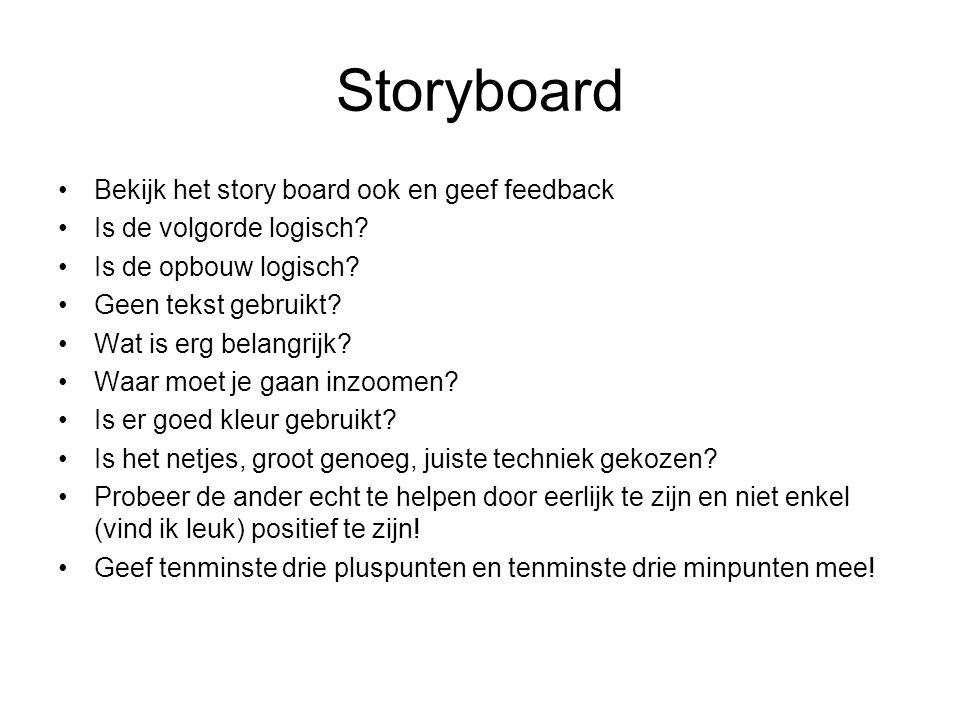 Storyboard Bekijk het story board ook en geef feedback Is de volgorde logisch.