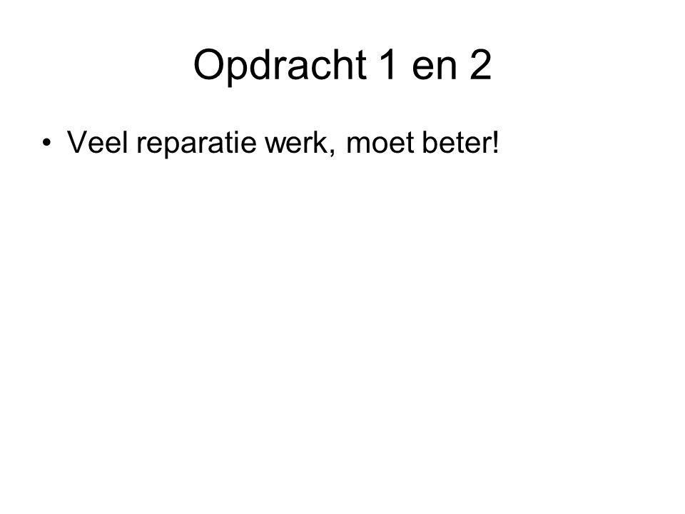 Opdracht 1 en 2 Veel reparatie werk, moet beter!