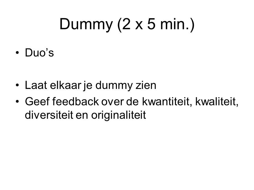 Dummy (2 x 5 min.) Duo's Laat elkaar je dummy zien Geef feedback over de kwantiteit, kwaliteit, diversiteit en originaliteit
