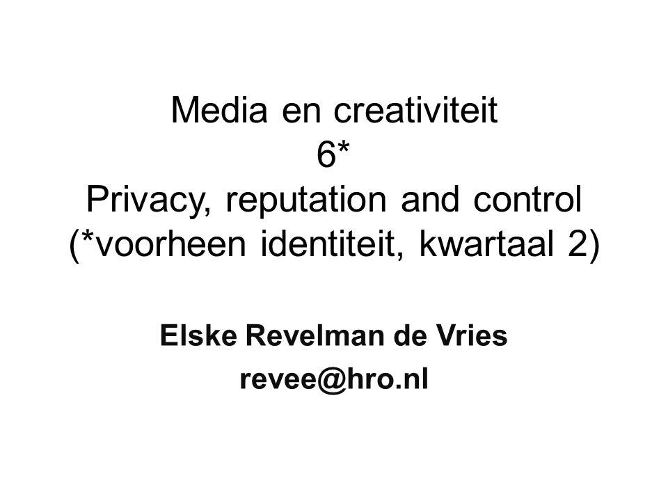 Media en creativiteit 6* Privacy, reputation and control (*voorheen identiteit, kwartaal 2) Elske Revelman de Vries revee@hro.nl