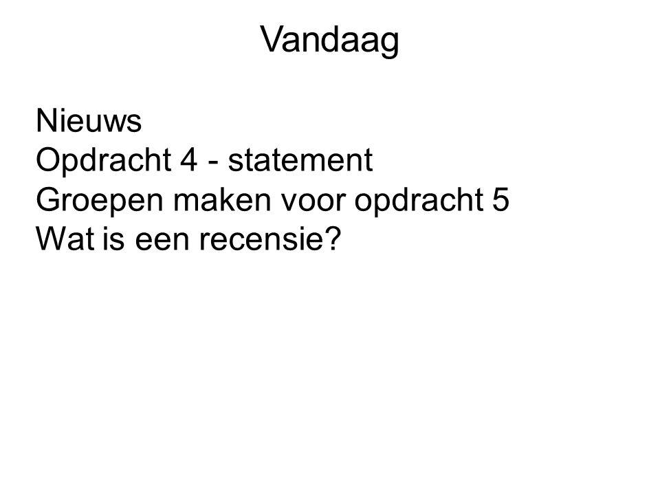 Vandaag Nieuws Opdracht 4 - statement Groepen maken voor opdracht 5 Wat is een recensie?