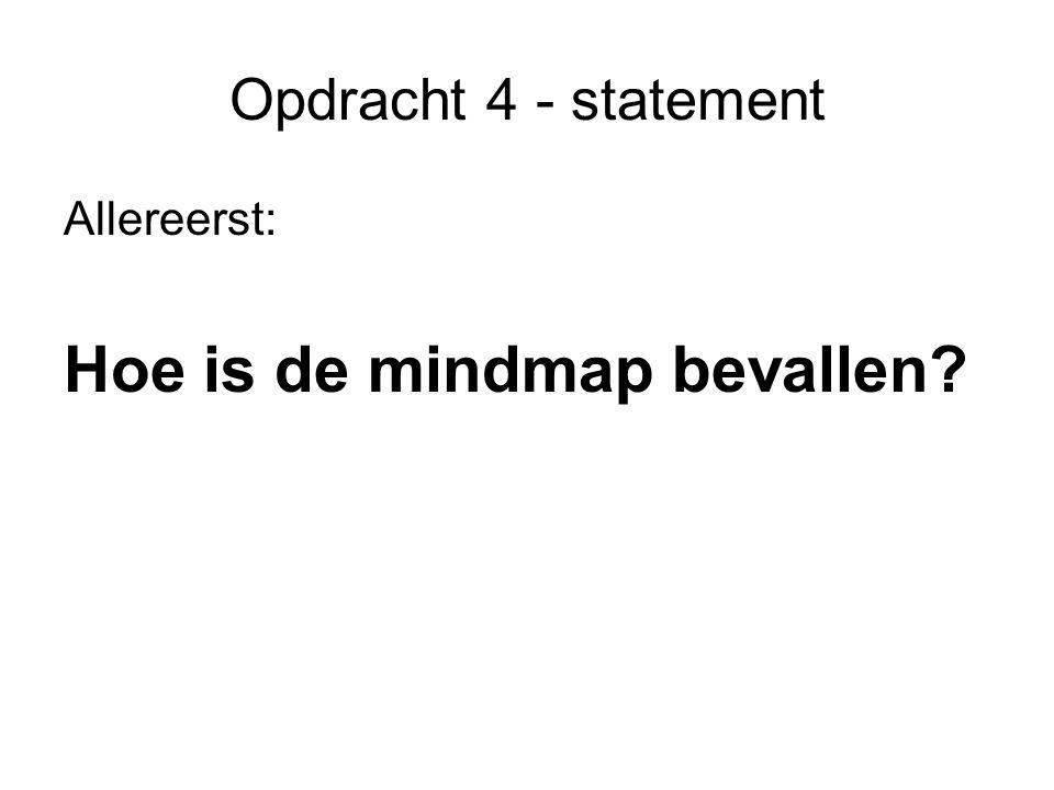 Opdracht 4 - statement Allereerst: Hoe is de mindmap bevallen?