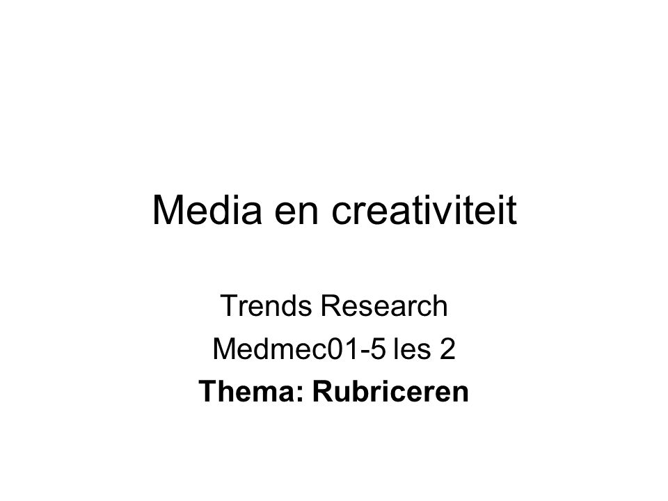 Media en creativiteit Trends Research Medmec01-5 les 2 Thema: Rubriceren