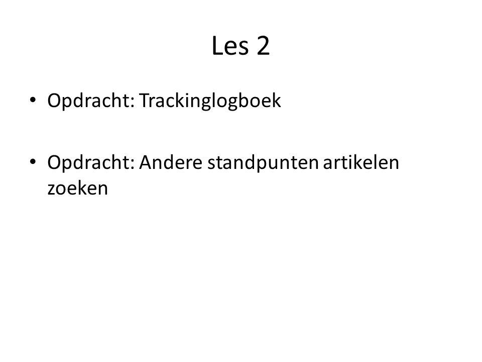 Les 2 Opdracht: Trackinglogboek Opdracht: Andere standpunten artikelen zoeken