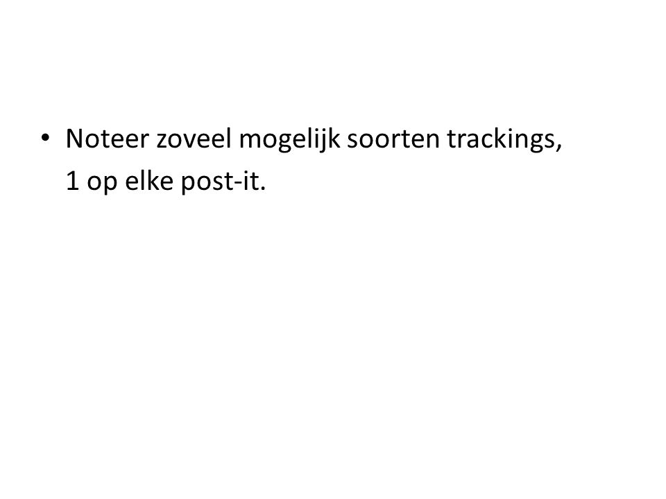 Noteer zoveel mogelijk soorten trackings, 1 op elke post-it.