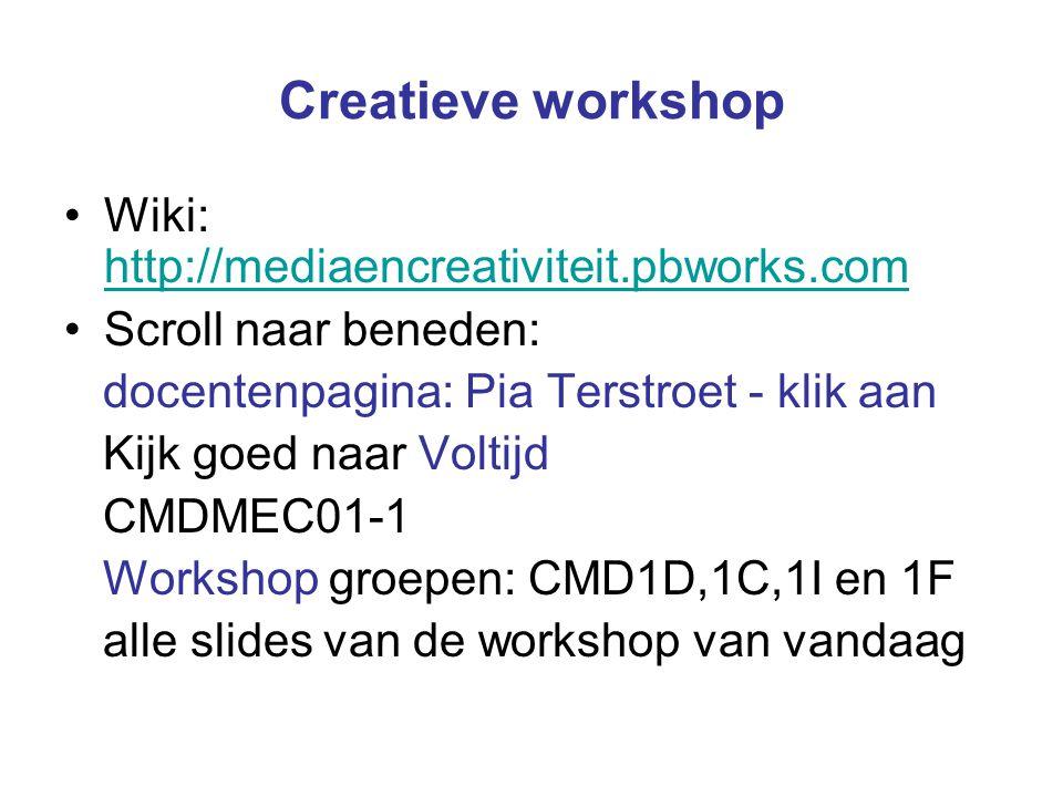 Creatieve workshop Wiki: http://mediaencreativiteit.pbworks.com http://mediaencreativiteit.pbworks.com Scroll naar beneden: docentenpagina: Pia Terstr