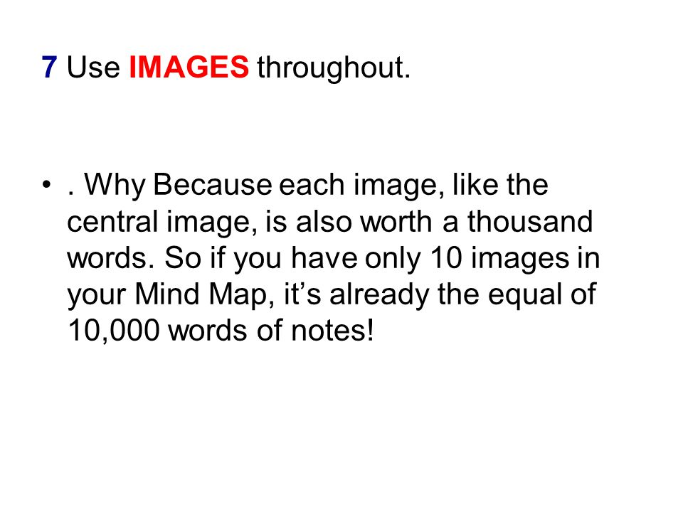 . Why Because each image, like the central image, is also worth a thousand words. So if you have only 10 images in your Mind Map, it's already the equ