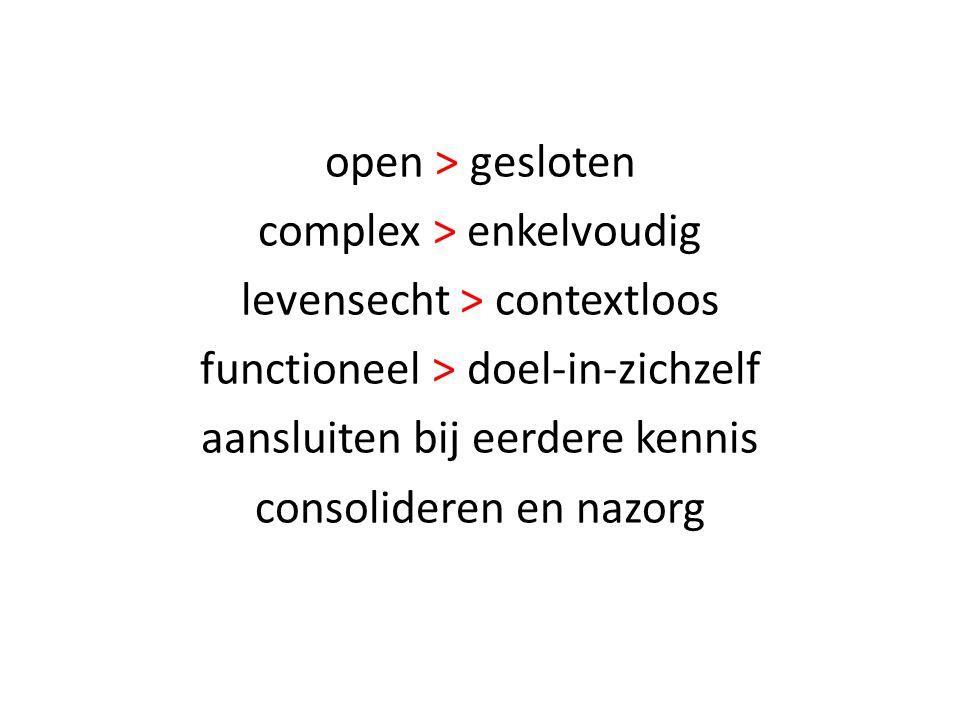open > gesloten complex > enkelvoudig levensecht > contextloos functioneel > doel-in-zichzelf aansluiten bij eerdere kennis consolideren en nazorg